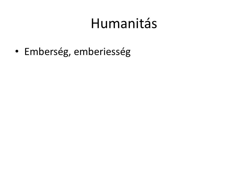 Humanitás • Emberség, emberiesség