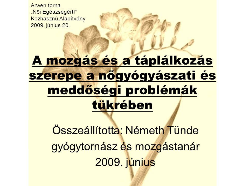 A mozgás és a táplálkozás szerepe a nőgyógyászati és meddőségi problémák tükrében Összeállította: Németh Tünde gyógytornász és mozgástanár 2009. júniu