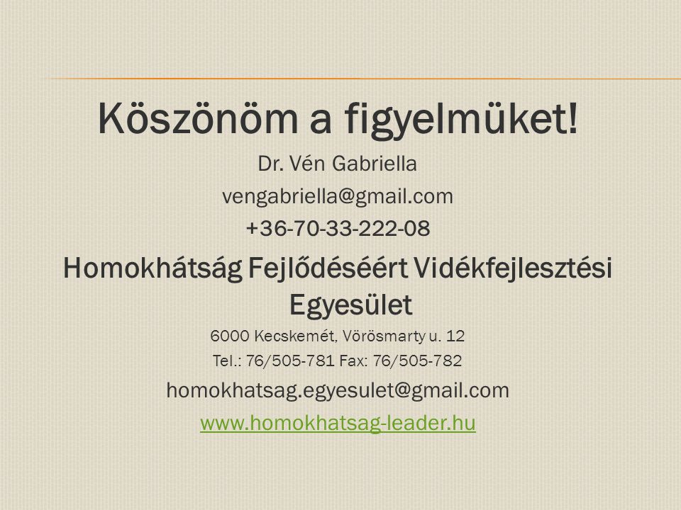 Köszönöm a figyelmüket! Dr. Vén Gabriella vengabriella@gmail.com +36-70-33-222-08 Homokhátság Fejlődéséért Vidékfejlesztési Egyesület 6000 Kecskemét,