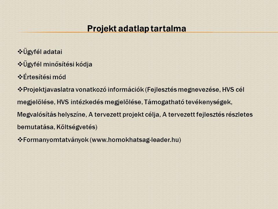 Projekt adatlap tartalma  Ügyfél adatai  Ügyfél minősítési kódja  Értesítési mód  Projektjavaslatra vonatkozó információk (Fejlesztés megnevezése,