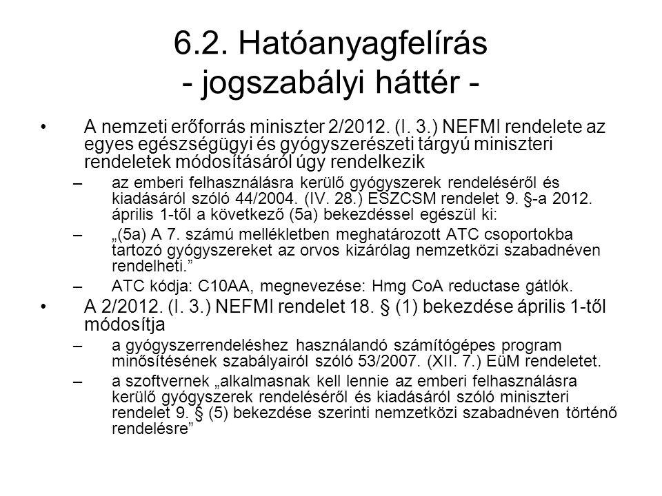6.2. Hatóanyagfelírás - jogszabályi háttér - •A nemzeti erőforrás miniszter 2/2012. (I. 3.) NEFMI rendelete az egyes egészségügyi és gyógyszerészeti t