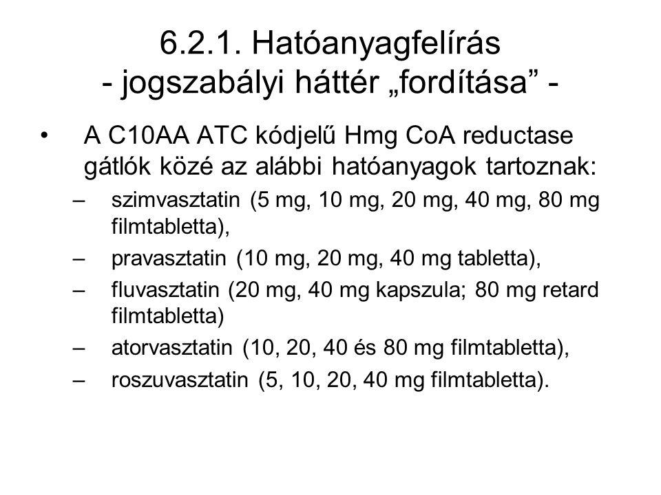"""6.2.1. Hatóanyagfelírás - jogszabályi háttér """"fordítása"""" - •A C10AA ATC kódjelű Hmg CoA reductase gátlók közé az alábbi hatóanyagok tartoznak: –szimva"""