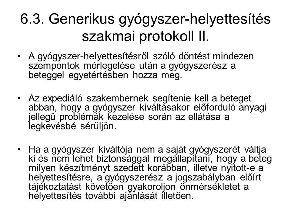 6.3. Generikus gyógyszer-helyettesítés szakmai protokoll II. •A gyógyszer-helyettesítésről szóló döntést mindezen szempontok mérlegelése után a gyógys