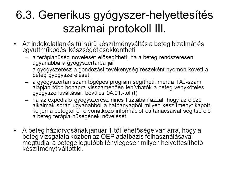 6.3. Generikus gyógyszer-helyettesítés szakmai protokoll III. •Az indokolatlan és túl sűrű készítményváltás a beteg bizalmát és együttműködési készség