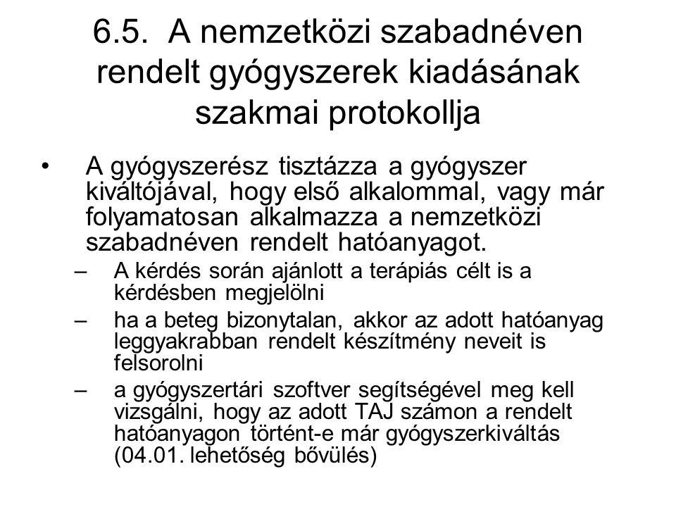 6.5. A nemzetközi szabadnéven rendelt gyógyszerek kiadásának szakmai protokollja •A gyógyszerész tisztázza a gyógyszer kiváltójával, hogy első alkalom