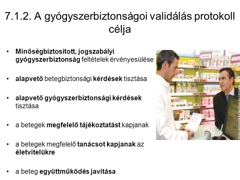 7.1.2. A gyógyszerbiztonságoi validálás protokoll célja •Minőségbiztosított, jogszabályi gyógyszerbiztonság feltételek érvényesülése •alapvető betegbi