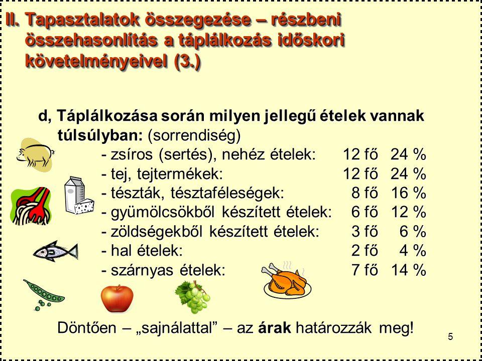 5 II. Tapasztalatok összegezése – részbeni összehasonlítás a táplálkozás időskori követelményeivel (3.) d, Táplálkozása során milyen jellegű ételek va