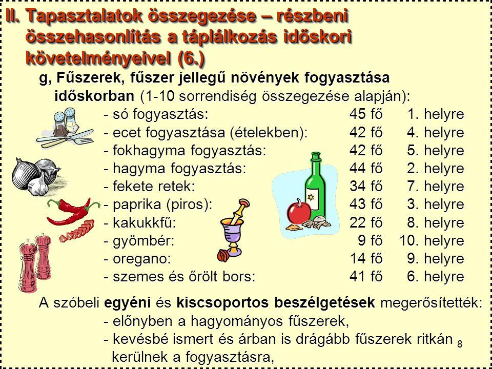 8 II. Tapasztalatok összegezése – részbeni összehasonlítás a táplálkozás időskori követelményeivel (6.) g, Fűszerek, fűszer jellegű növények fogyasztá