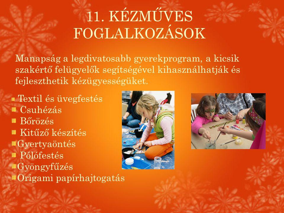 11. KÉZMŰVES FOGLALKOZÁSOK Manapság a legdivatosabb gyerekprogram, a kicsik szakértő felügyelők segítségével kihasználhatják és fejleszthetik kézügyes