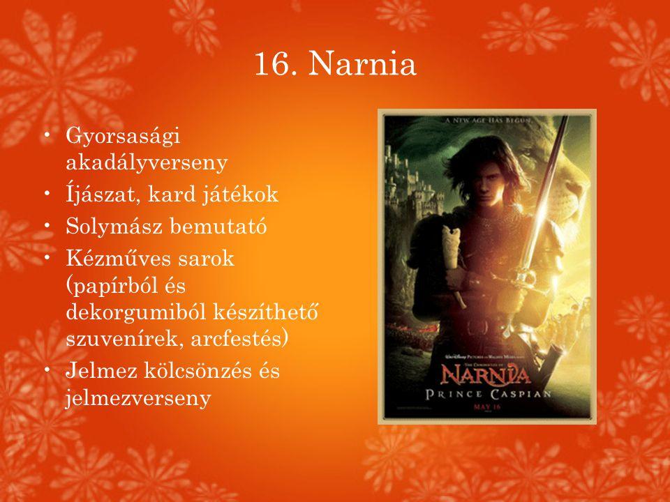 16. Narnia •Gyorsasági akadályverseny •Íjászat, kard játékok •Solymász bemutató •Kézműves sarok (papírból és dekorgumiból készíthető szuvenírek, arcfe