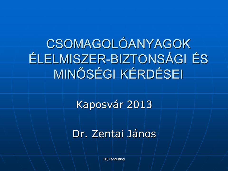 CSOMAGOLÓANYAGOK ÉLELMISZER-BIZTONSÁGI ÉS MINŐSÉGI KÉRDÉSEI Kaposvár 2013 Dr. Zentai János TQ Consulting
