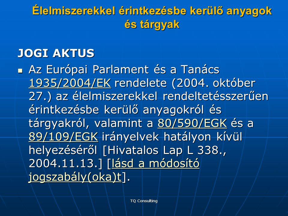 Élelmiszerekkel érintkezésbe kerülő anyagok és tárgyak JOGI AKTUS  Az Európai Parlament és a Tanács 1935/2004/EK rendelete (2004. október 27.) az éle