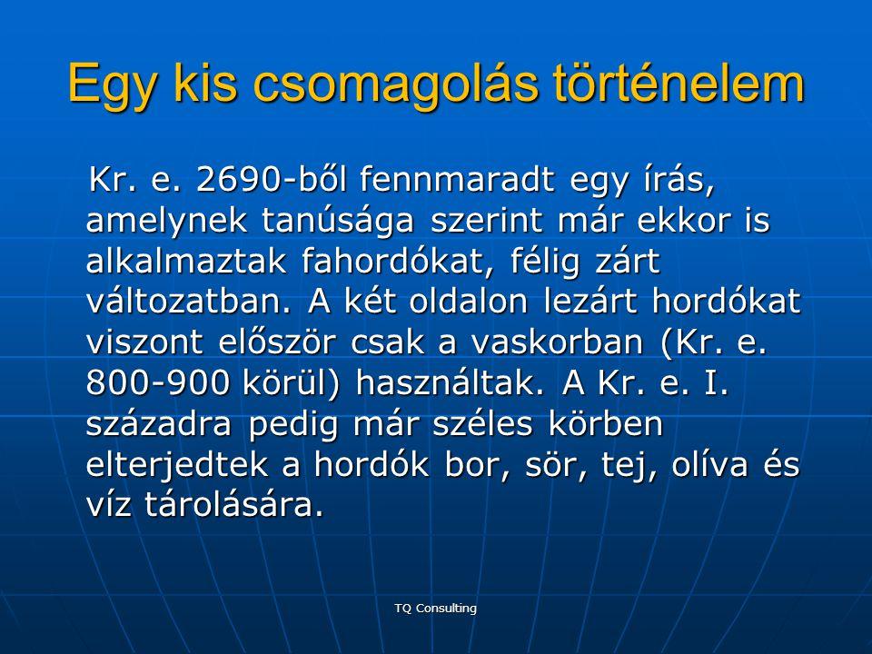 Egy kis csomagolás történelem Kr. e. 2690-ből fennmaradt egy írás, amelynek tanúsága szerint már ekkor is alkalmaztak fahordókat, félig zárt változatb
