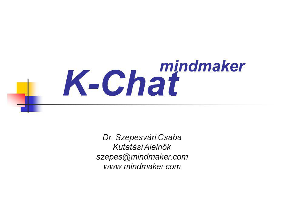 K-Chat Dr. Szepesvári Csaba Kutatási Alelnök szepes@mindmaker.com www.mindmaker.com mindmaker