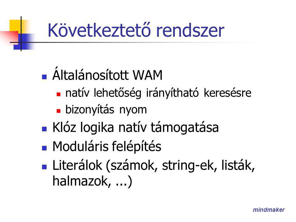 mindmaker Következtető rendszer  Általánosított WAM  natív lehetőség irányítható keresésre  bizonyítás nyom  Klóz logika natív támogatása  Moduláris felépítés  Literálok (számok, string-ek, listák, halmazok,...)