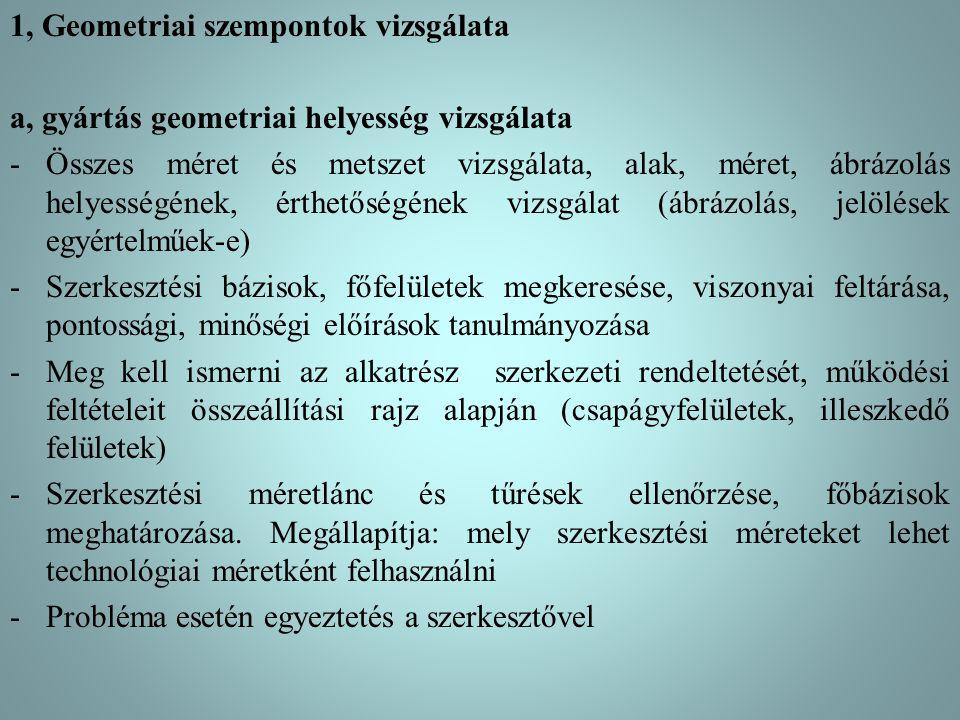 1, Geometriai szempontok vizsgálata a, gyártás geometriai helyesség vizsgálata -Összes méret és metszet vizsgálata, alak, méret, ábrázolás helyességén