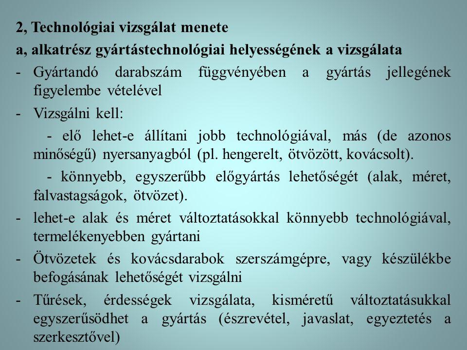 2, Technológiai vizsgálat menete a, alkatrész gyártástechnológiai helyességének a vizsgálata -Gyártandó darabszám függvényében a gyártás jellegének fi