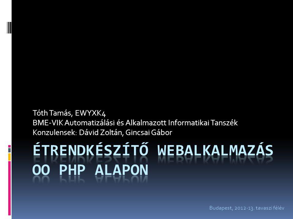 Tóth Tamás, EWYXK4 BME-VIK Automatizálási és Alkalmazott Informatikai Tanszék Konzulensek: Dávid Zoltán, Gincsai Gábor Budapest, 2012-13.