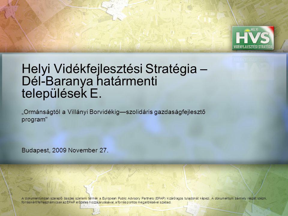 Budapest, 2009 November 27. Helyi Vidékfejlesztési Stratégia – Dél-Baranya határmenti települések E. A dokumentumban szereplő összes szellemi termék a