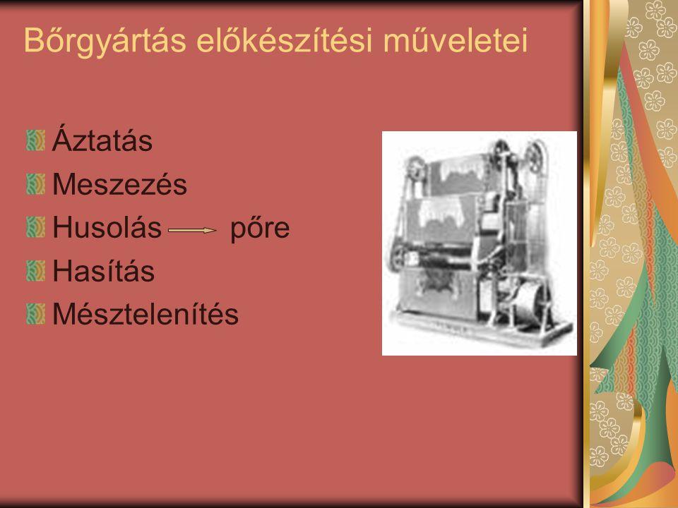 Bőrgyártás előkészítési műveletei Áztatás Meszezés Husoláspőre Hasítás Mésztelenítés