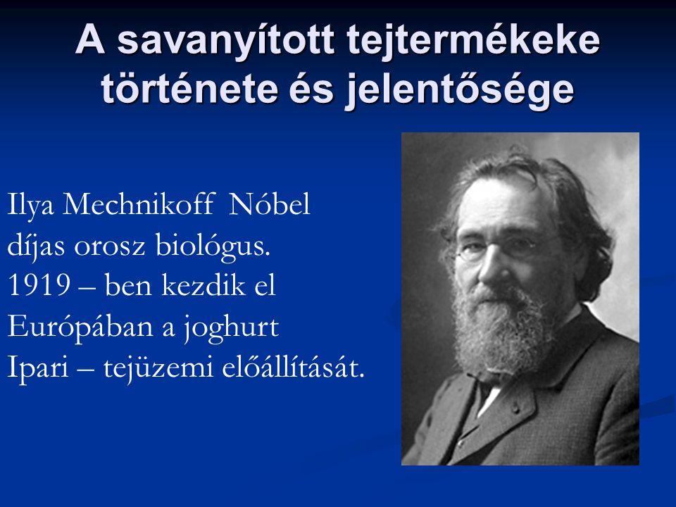 A savanyított tejtermékeke története és jelentősége Ilya Mechnikoff Nóbel díjas orosz biológus. 1919 – ben kezdik el Európában a joghurt Ipari – tejüz