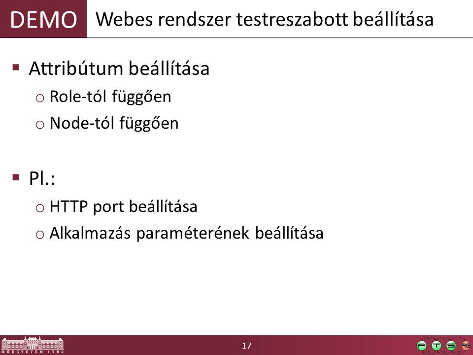 17 DEMO  Attribútum beállítása o Role-tól függően o Node-tól függően  Pl.: o HTTP port beállítása o Alkalmazás paraméterének beállítása Webes rendszer testreszabott beállítása