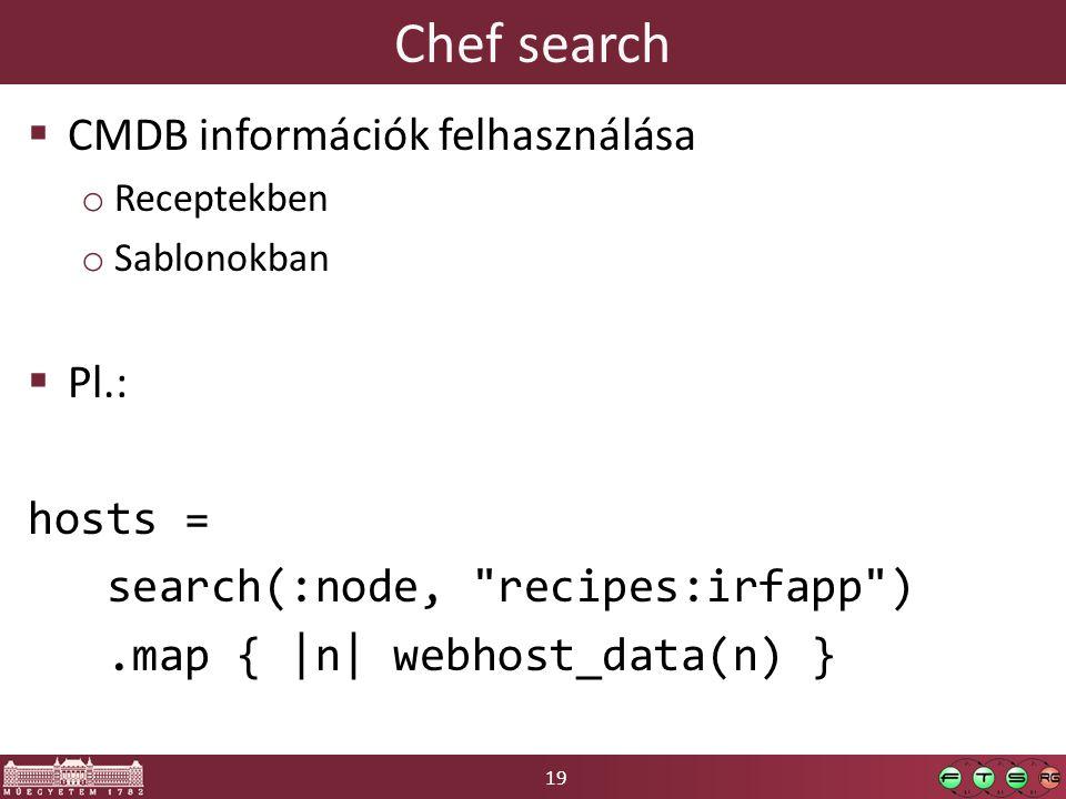 19 Chef search  CMDB információk felhasználása o Receptekben o Sablonokban  Pl.: hosts = search(:node, recipes:irfapp ).map { |n| webhost_data(n) }