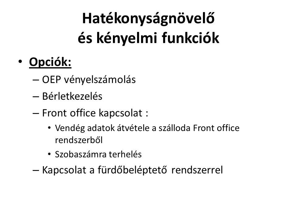 Hatékonyságnövelő és kényelmi funkciók • Opciók: – OEP vényelszámolás – Bérletkezelés – Front office kapcsolat : • Vendég adatok átvétele a szálloda Front office rendszerből • Szobaszámra terhelés – Kapcsolat a fürdőbeléptető rendszerrel