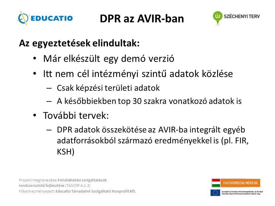 Az egyeztetések elindultak: • Már elkészült egy demó verzió • Itt nem cél intézményi szintű adatok közlése – Csak képzési területi adatok – A későbbiekben top 30 szakra vonatkozó adatok is • További tervek: – DPR adatok összekötése az AVIR-ba integrált egyéb adatforrásokból származó eredményekkel is (pl.
