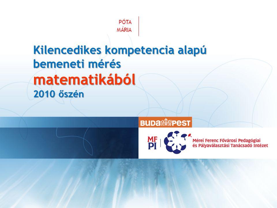 VEZETÉKNÉV KERESZTNÉV Kilencedikes kompetencia alapú bemeneti mérés matematikából 2010 őszén PÓTA MÁRIA