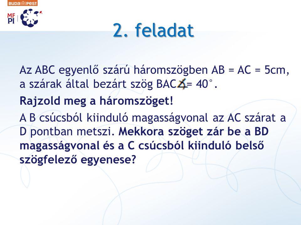 2. feladat Az ABC egyenlő szárú háromszögben AB = AC = 5cm, a szárak által bezárt szög BAC °= 40°. Rajzold meg a háromszöget! A B csúcsból kiinduló ma