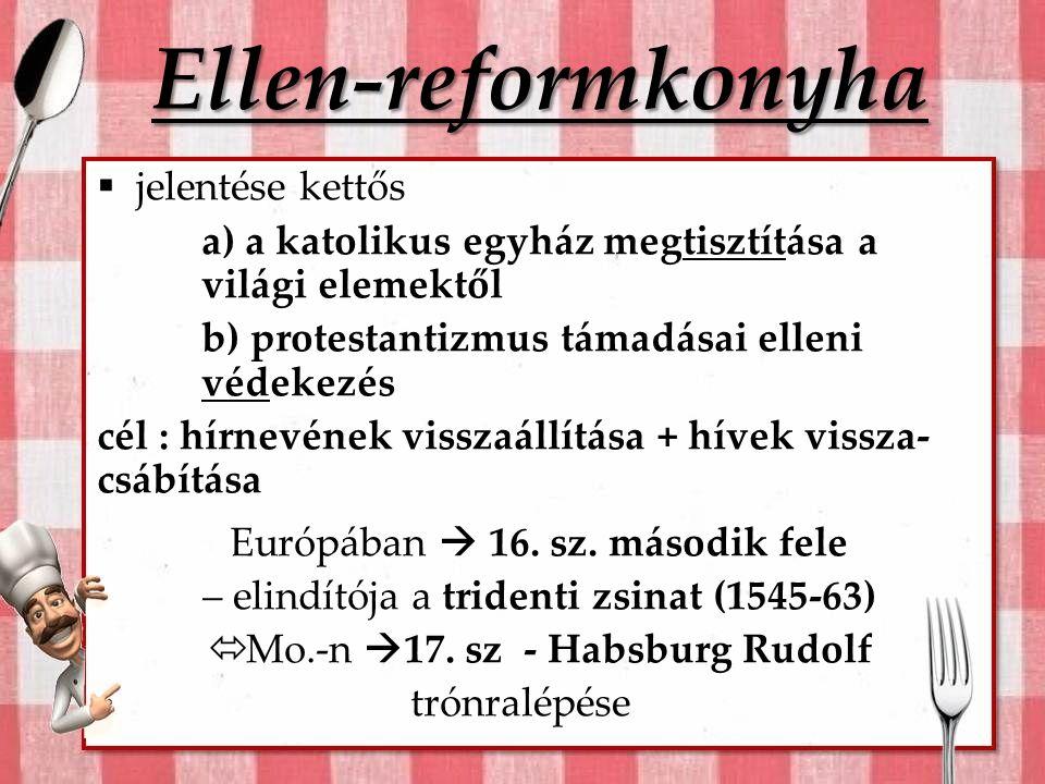 Ellen-reformkonyha  jelentése kettős a) a katolikus egyház megtisztítása a világi elemektől b) protestantizmus támadásai elleni védekezés cél : hírnevének visszaállítása + hívek vissza- csábítása Európában  16.