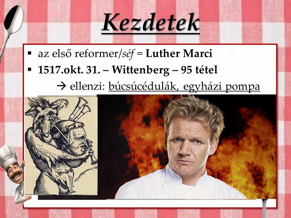 Kezdetek  az első reformer/séf = Luther Marci  1517.okt.
