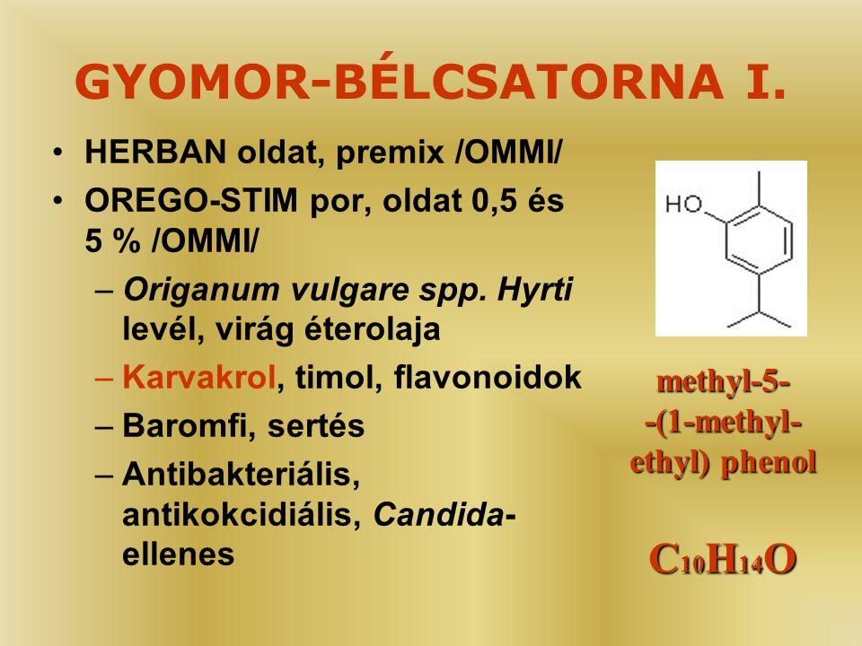 GYOMOR-BÉLCSATORNA I. •HERBAN oldat, premix /OMMI/ •OREGO-STIM por, oldat 0,5 és 5 % /OMMI/ –Origanum vulgare spp. Hyrti levél, virág éterolaja –Karva