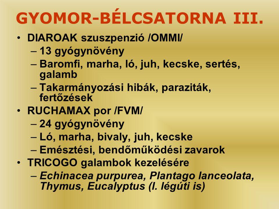GYOMOR-BÉLCSATORNA III. •DIAROAK szuszpenzió /OMMI/ –13 gyógynövény –Baromfi, marha, ló, juh, kecske, sertés, galamb –Takarmányozási hibák, paraziták,