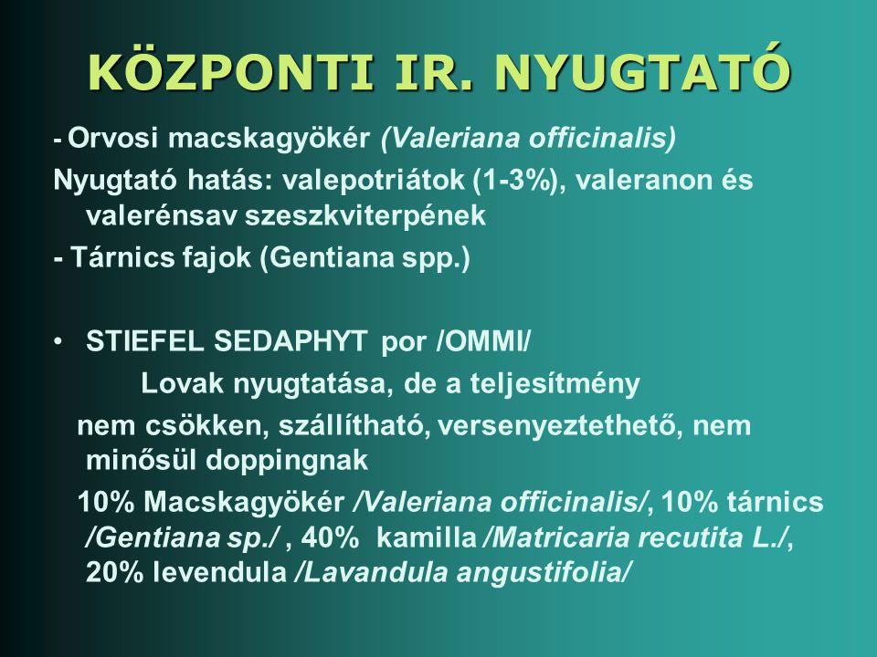 KÖZPONTI IR. NYUGTATÓ - Orvosi macskagyökér (Valeriana officinalis) Nyugtató hatás: valepotriátok (1-3%), valeranon és valerénsav szeszkviterpének - T