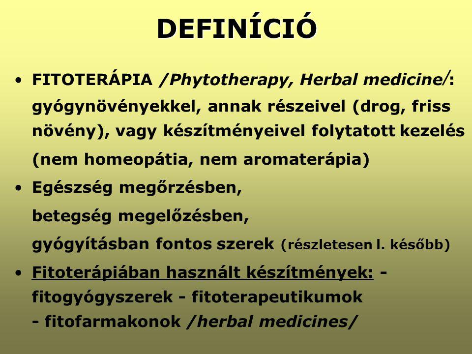 DEFINÍCIÓ •FITOTERÁPIA /Phytotherapy, Herbal medicine / : gyógynövényekkel, annak részeivel (drog, friss növény), vagy készítményeivel folytatott keze