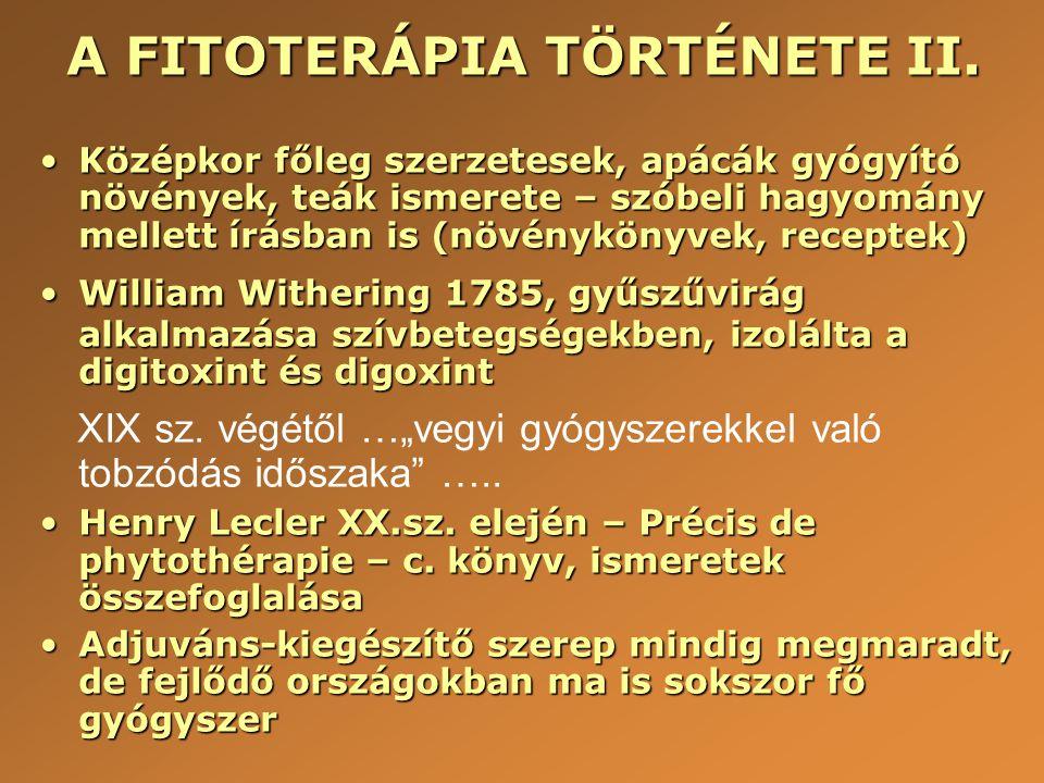 A FITOFARMAKONOK CSOPORTOSÍTÁSA •HATÁSERŐSSÉG SZERINT: forte, mite, /közepes/ (WEISS 1970-es évek) •SZERVEK SZERINT: gyomor és bélrendszer, máj-, epeműködés, hólyag, vese, prosztata, bőr, idegrendszer, stb.