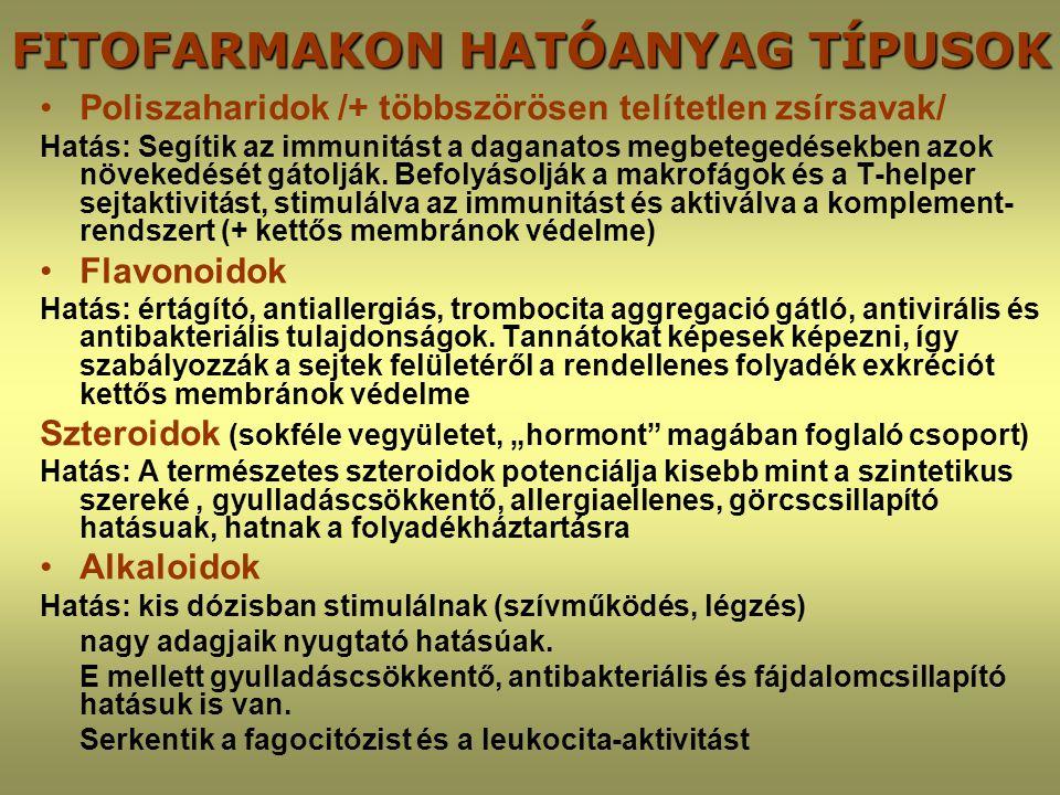 FITOFARMAKON HATÓANYAG TÍPUSOK •Poliszaharidok /+ többszörösen telítetlen zsírsavak/ Hatás: Segítik az immunitást a daganatos megbetegedésekben azok n
