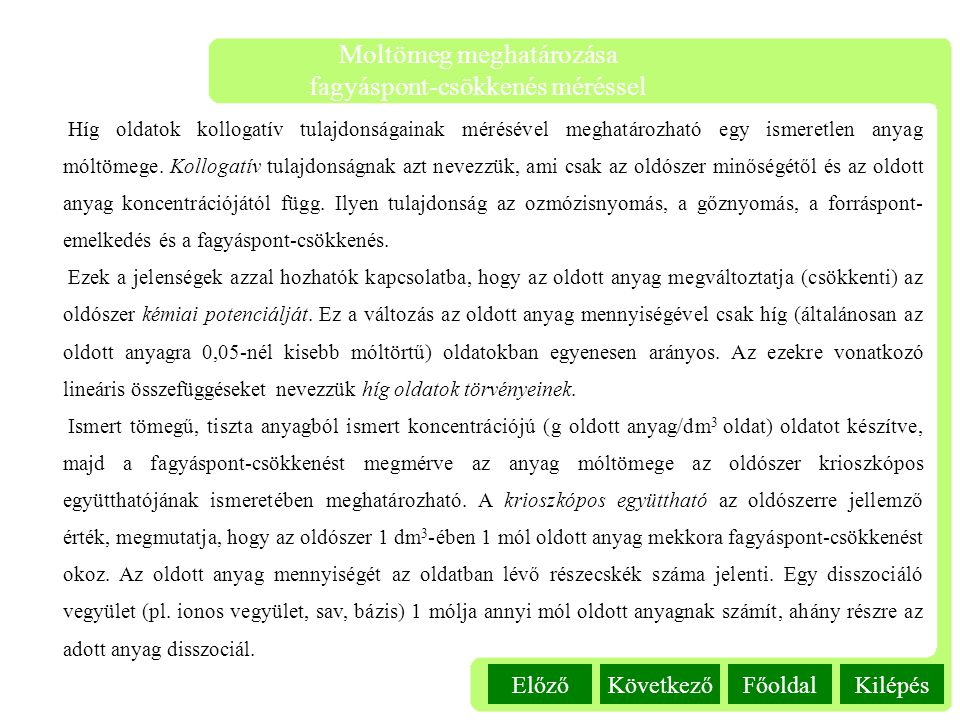 Kilépés Moltömeg meghatározása fagyáspont-csökkenés méréssel FőoldalKövetkezőElőző Híg oldatok kollogatív tulajdonságainak mérésével meghatározható eg