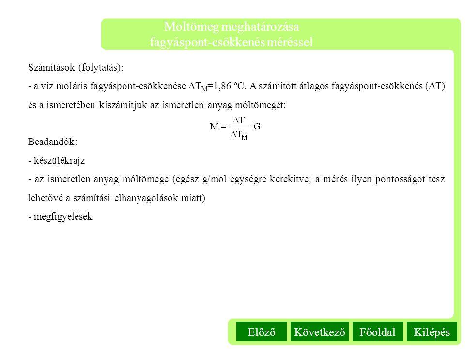 Kilépés Moltömeg meghatározása fagyáspont-csökkenés méréssel FőoldalKövetkezőElőző Számítások (folytatás): - a víz moláris fagyáspont-csökkenése ΔT M