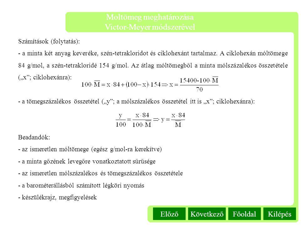 Kilépés Moltömeg meghatározása Victor-Meyer módszerével FőoldalKövetkezőElőző Számítások (folytatás): - a minta két anyag keveréke, szén-tetrakloridot