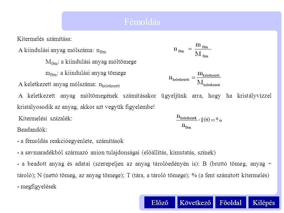 Kitermelés számítása: A kiindulási anyag mólszáma: n fém M fém : a kiindulási anyag móltömege m fém : a kiindulási anyag tömege A keletkezett anyag mó