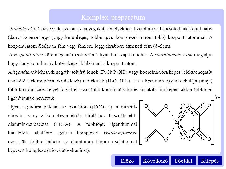 KilépésFőoldalKövetkezőElőző Komplex preparátum Komplexeknek nevezzük azokat az anyagokat, amelyekben ligandumok kapcsolódnak koordinatív (datív) köté