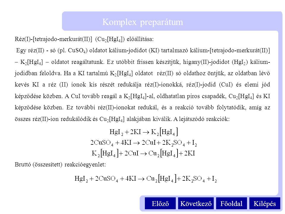 KilépésFőoldalKövetkezőElőző Komplex preparátum Réz(I)-[tetrajodo-merkurát(II)] (Cu 2 [HgI 4 ]) előállítása: Egy réz(II) - só (pl. CuSO 4 ) oldatot ká