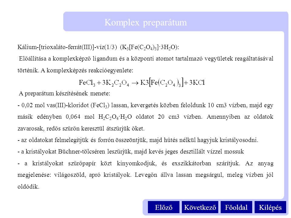 KilépésFőoldalKövetkezőElőző Komplex preparátum Kálium-[trioxaláto-ferrát(III)]-víz(1/3) (K 3 [Fe(C 2 O 4 ) 3 ]·3H 2 O): Előállítása a komplexképző li