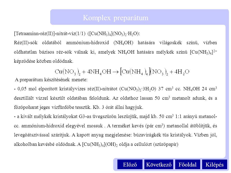 KilépésFőoldalKövetkezőElőző Komplex preparátum [Tetraaminn-réz(II)]-nitrát-víz(1/1) ([Cu(NH 3 ) 4 ](NO 3 ) 2 ·H 2 O): Réz(II)-sók oldatából ammónium-