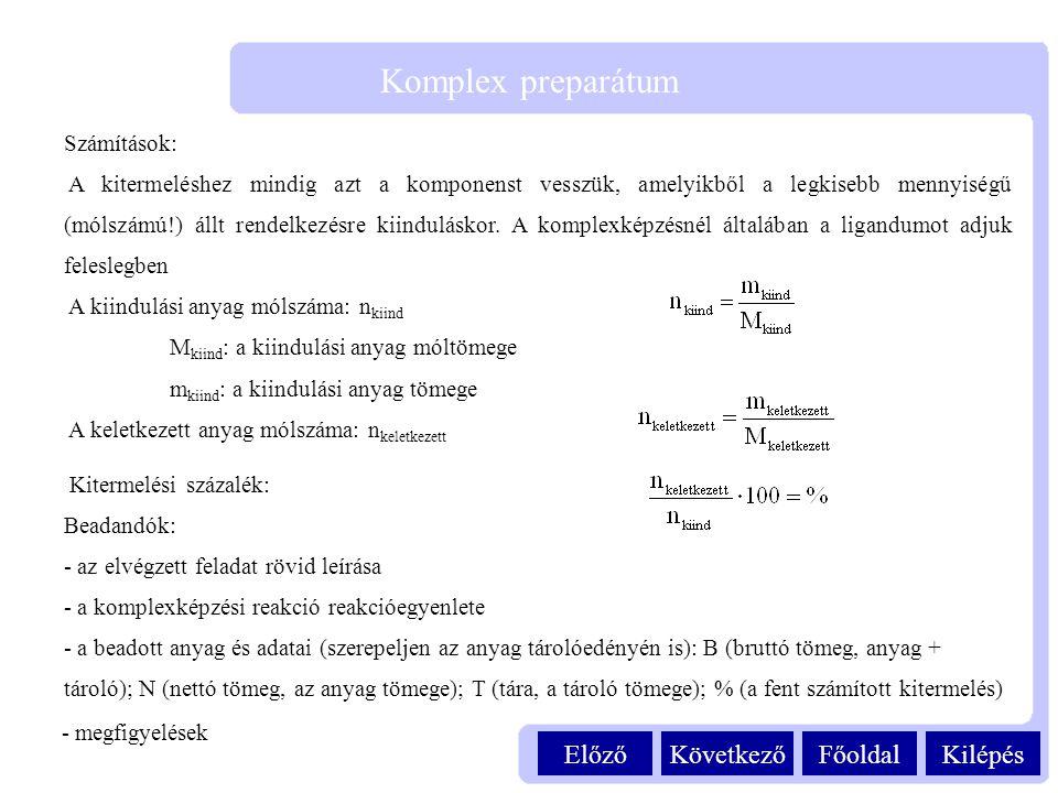 KilépésFőoldalKövetkezőElőző Komplex preparátum Számítások: A kitermeléshez mindig azt a komponenst vesszük, amelyikből a legkisebb mennyiségű (mólszá