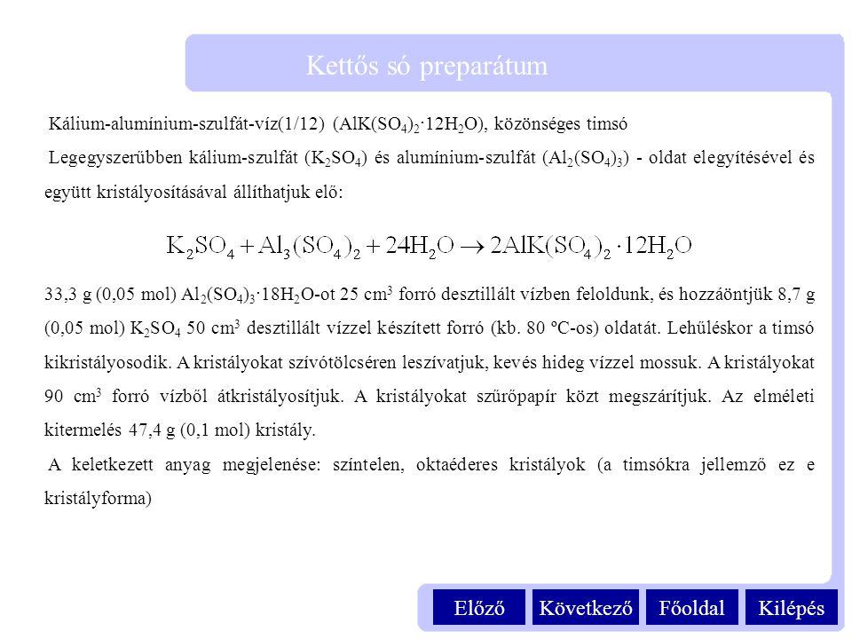 Kilépés Kettős só preparátum FőoldalKövetkezőElőző Kálium-alumínium-szulfát-víz(1/12) (AlK(SO 4 ) 2 ·12H 2 O), közönséges timsó Legegyszerűbben kálium