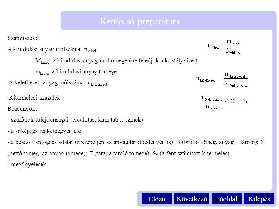 Számítások: A kiindulási anyag mólszáma: n kiind M kiind : a kiindulási anyag móltömege (ne feledjük a kristályvizet) m kiind : a kiindulási anyag töm